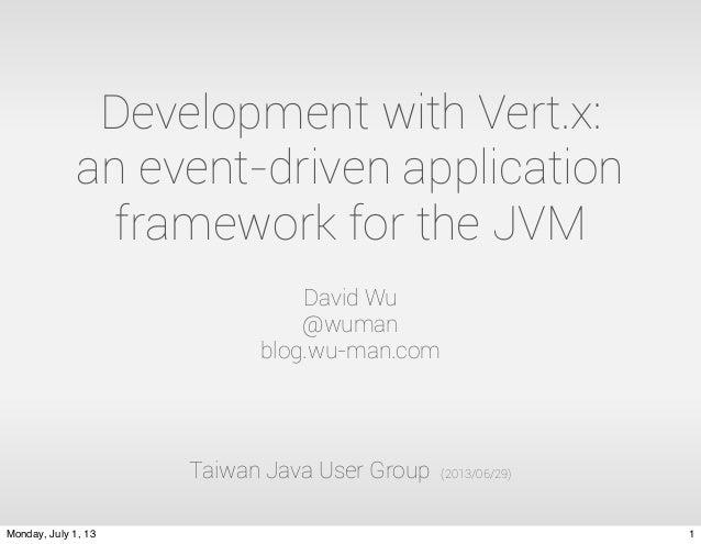 Development with Vert.x: an event-driven application framework for the JVM David Wu @wuman blog.wu-man.com Taiwan Java Use...