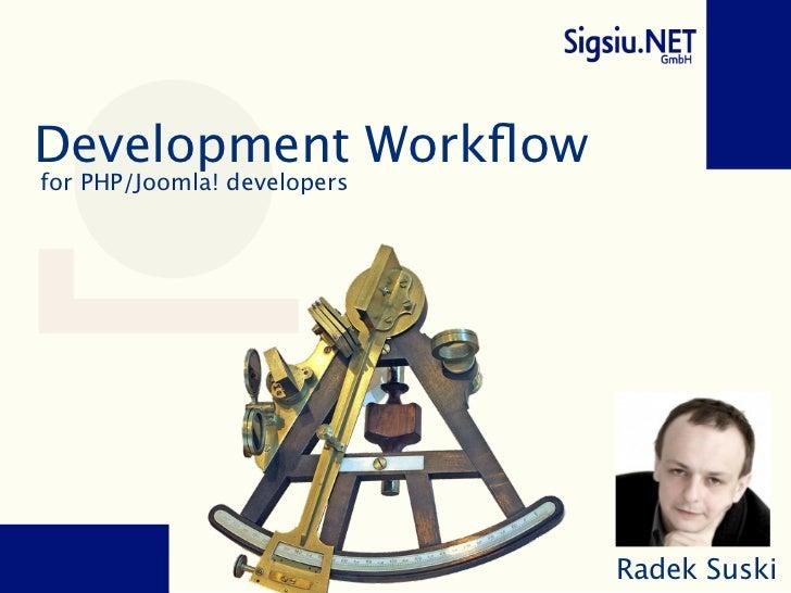 Development Workflowfor PHP/Joomla! developers                             Radek Suski