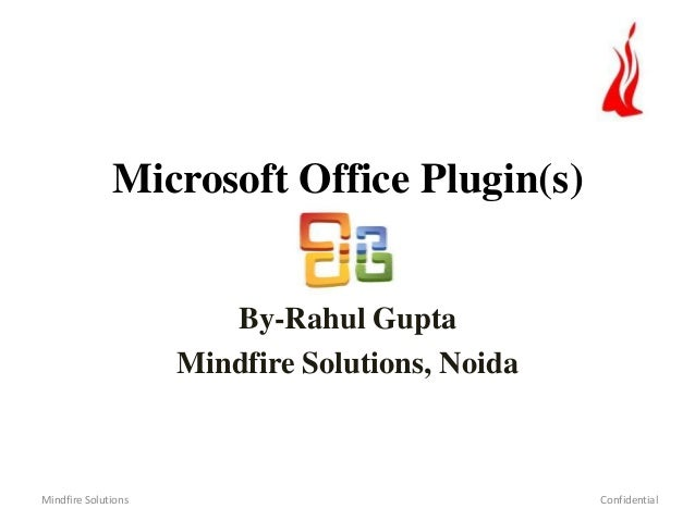 Microsoft Office Plugin(s) By-Rahul Gupta Mindfire Solutions, Noida  Mindfire Solutions  Confidential