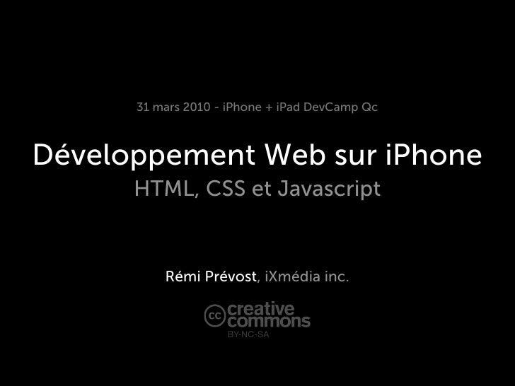 31 mars 2010 - iPhone + iPad DevCamp Qc    Développement Web sur iPhone       HTML, CSS et Javascript             Rémi Pré...
