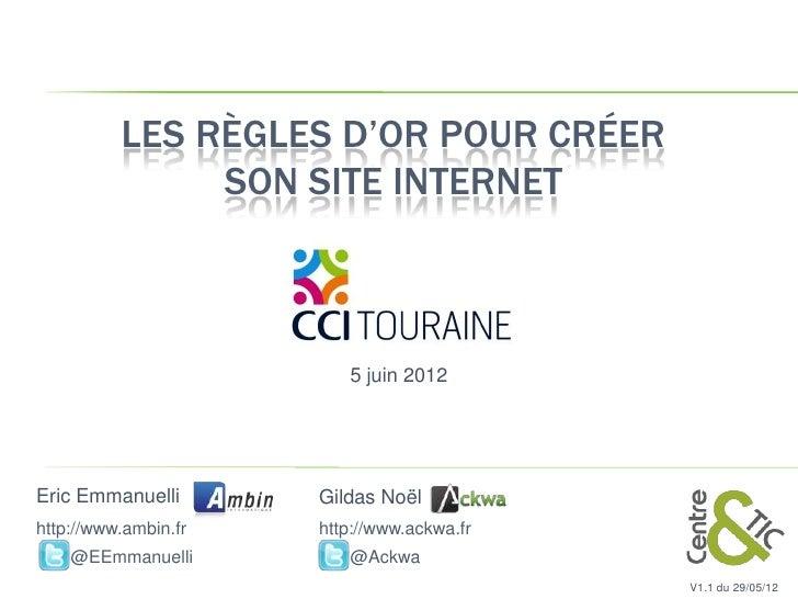 LES RÈGLES D'OR POUR CRÉER               SON SITE INTERNET                         5 juin 2012Eric Emmanuelli       Gildas...