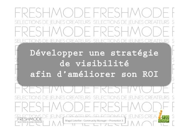 Développer une stratégie      de visibilitéafin d'améliorer son ROI        Magali Letellier -‐ Community Manage...