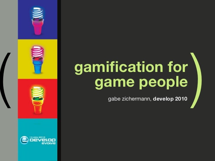 (   gamification for       game people         gabe zichermann, develop 2010                                         )