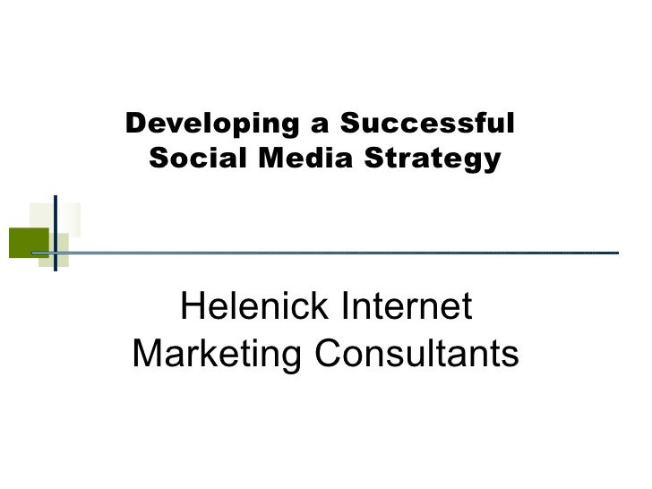 Developing a Successful  Social Media Strategy Helenick Internet Marketing Consultants