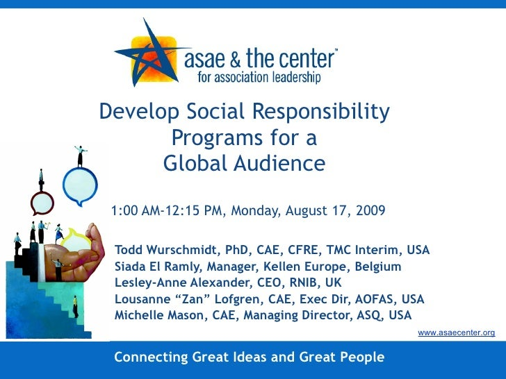 Develop Social Responsibility Programs for a Global Audience 11:00 AM-12:15 PM, Monday, August 17, 2009 Todd Wurschmidt, P...