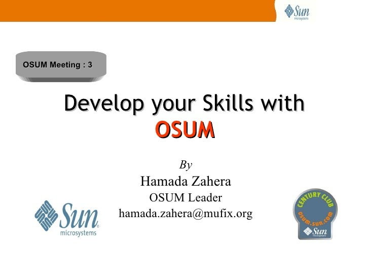 Develop your Skills with  OSUM By Hamada Zahera OSUM Leader [email_address] OSUM Meeting : 3