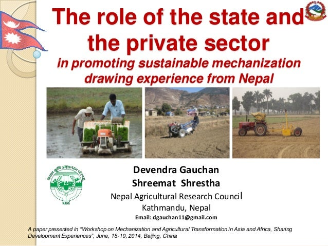 The role of the state and the private sector in promoting sustainable mechanization drawing experience from Nepal Devendra...