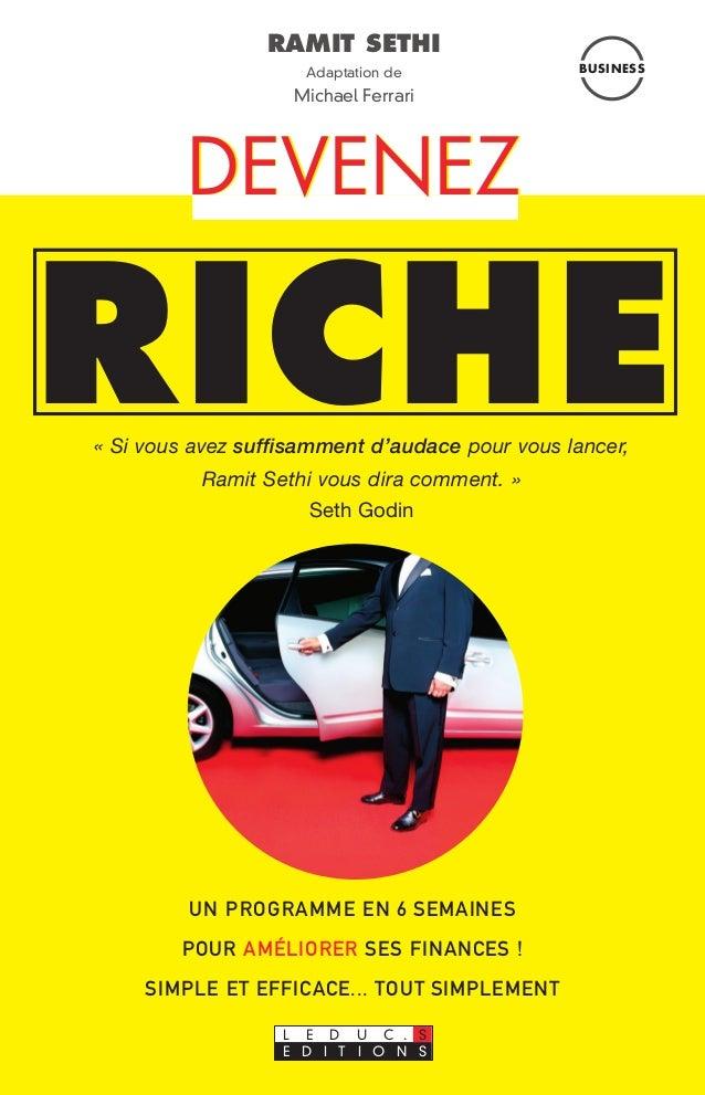 RAMIT SETHI Adaptation de Michael Ferrari RICHE E D I T I O N S L E D U C . S UN PROGRAMME EN 6 SEMAINES POUR AMÉLIORER SE...