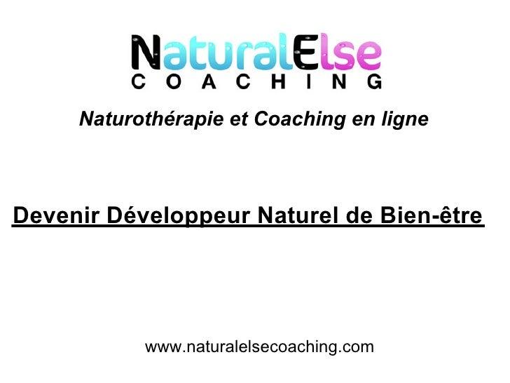 Naturothérapie et Coaching en ligneDevenir Développeur Naturel de Bien-être           www.naturalelsecoaching.com