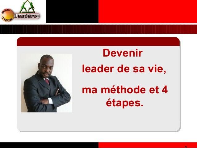 Devenir  leader de sa vie,  1  ma méthode et 4  étapes.