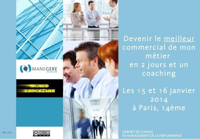 Devenir le meilleur commercial de mon métier en 2 jours et un coaching Les 15 et 16 janvier 2014 à Paris, 14ème  18/11/13 ...