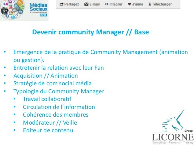 Devenir community Manager // Base  • Emergence de la pratique de Community Management (animation  ou gestion).  • Entreten...