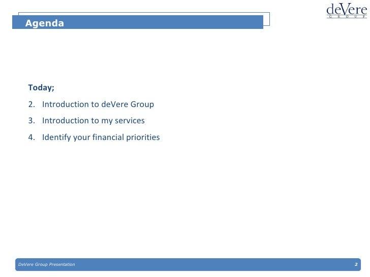 DeVere Group Presentation  2 Agenda  <ul><li>Today;  </li></ul><ul><li>Introduction to deVere Group </li></ul><ul><li>Intr...