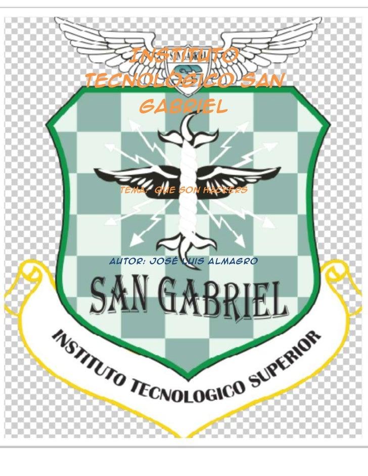 Institutotecnológico san     Gabriel  Tema: que son hackers Autor: José Luis Almagro