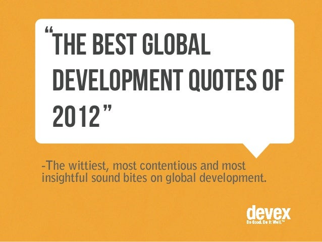 """""""The Best global development quotes of 2012 """"-The wittiest, most contentious and mostinsightful sound bites on global deve..."""