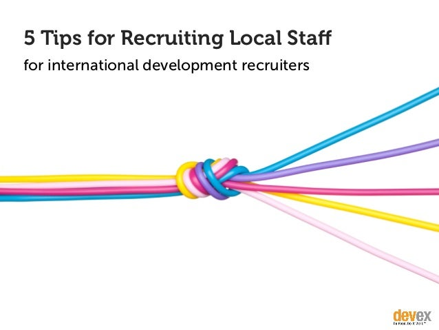 5 Tips for Recruiting Local Staff for international development recruiters