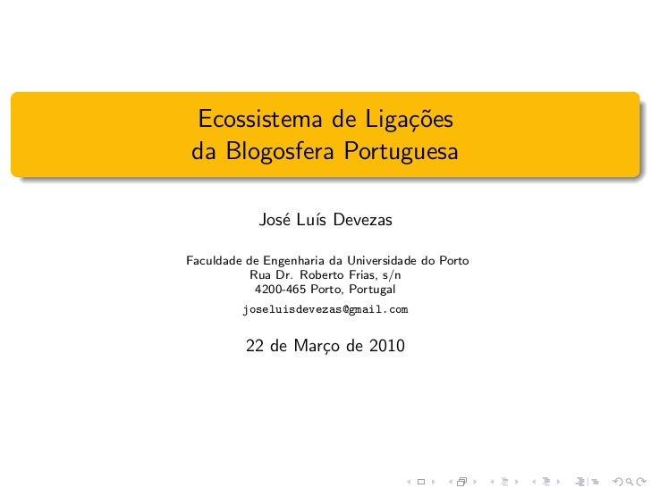 Ecossistema de Liga¸oes                    c˜da Blogosfera Portuguesa            Jos´ Lu´ Devezas               e ısFaculd...