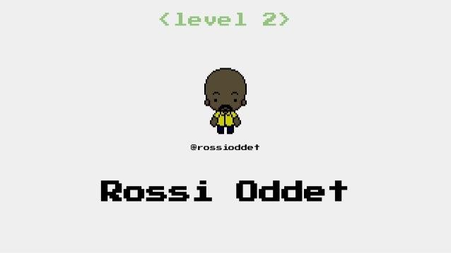 <level 2>  @rossioddet  Rossi Oddet