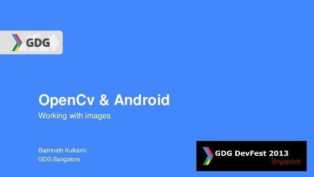 OpenCv & Android Working with images  Badrinath Kulkarni GDG Bangalore