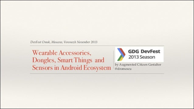 Disruptive Technologies Android - Dongle, Smart Glasses, Sensor Fusion, IOT, Smart Things.