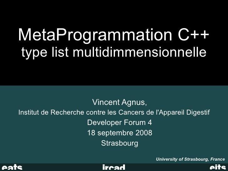 MetaProgrammation C++ type list multidimmensionnelle                           Vincent Agnus, Institut de Recherche contre...