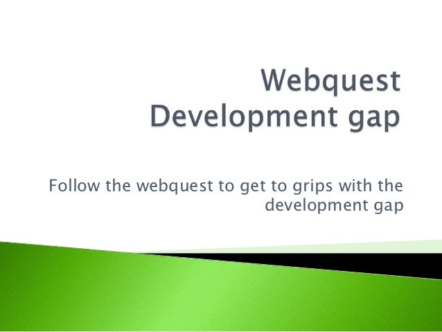 Follow the webquest to get to grips with the                          development gap