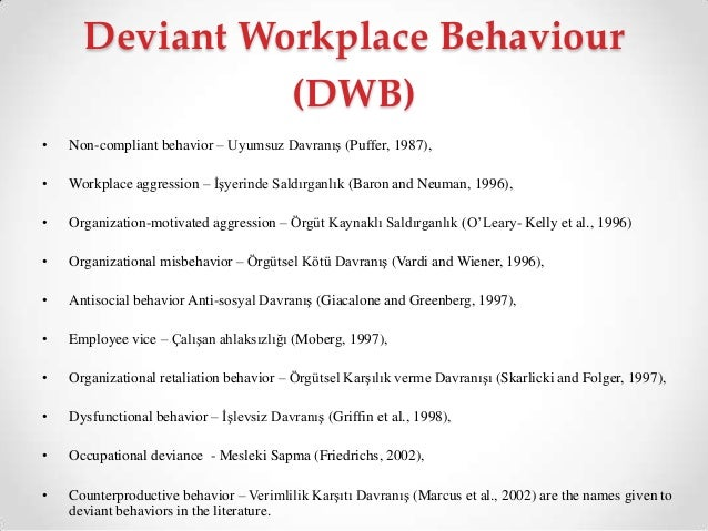 """deviant work place behaviour 23 deviant workplace behavior vs unethical behavior while deviant workplace behavior violates organizational norms, unethical behavior is wrong-doing when """"[] judged in terms of justice, law, or other societal guidelines."""