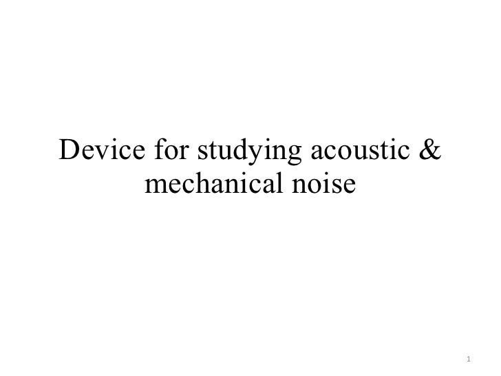 Device for studying acoustic & mechanical noise