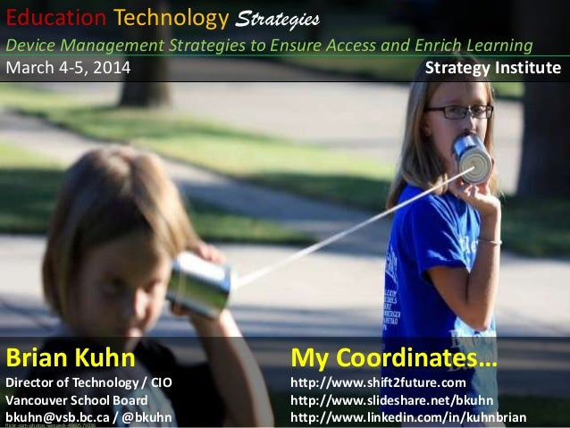 Education Technology Strategies Device Management Strategies to Ensure Access and Enrich Learning March 4-5, 2014 Strategy...