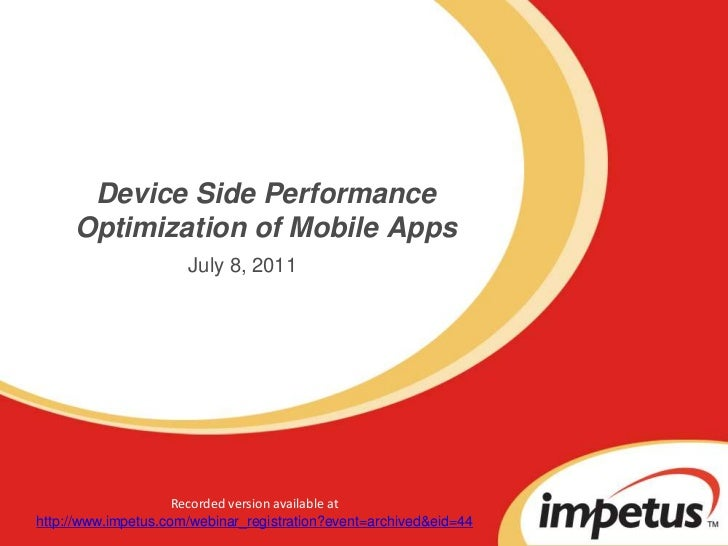 Device Side Performance Optimization of Mobile Apps<br />July 8, 2011<br />Recorded version available at <br />http://www....