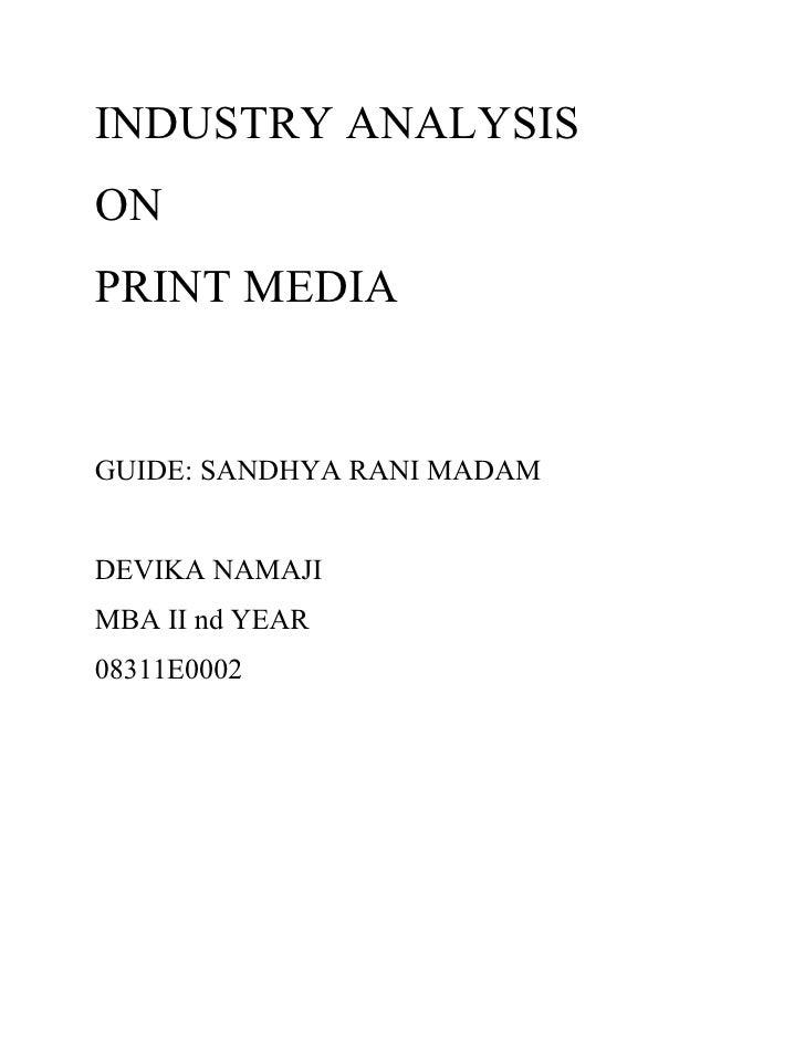 INDUSTRY ANALYSIS ON PRINT MEDIA   GUIDE: SANDHYA RANI MADAM   DEVIKA NAMAJI MBA II nd YEAR 08311E0002