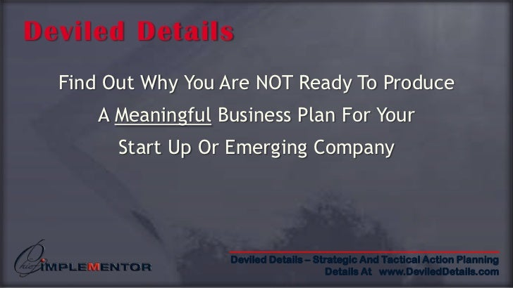 Deviled Details<br />Find Out Why You Are NOT Ready To Produce<br />A Meaningful Business Plan For Your<br />Start Up Or E...