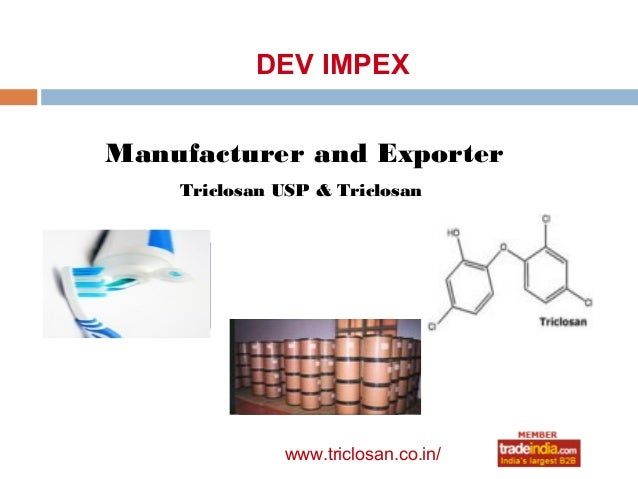 DEV IMPEXManufacturer and Exporter    Triclosan USP & Triclosan              www.triclosan.co.in/