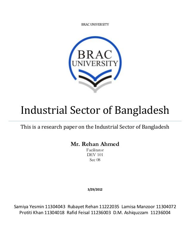 BRAC UNIVERSITYIndustrial Sector of BangladeshThis is a research paper on the Industrial Sector of BangladeshMr. Rehan Ahm...