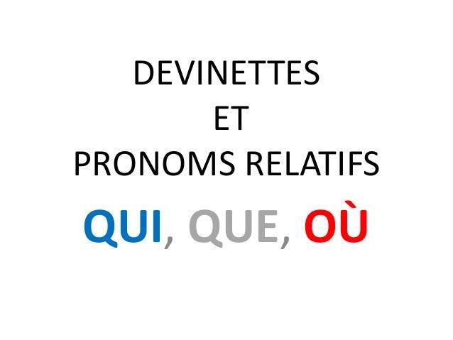 DEVINETTES ET PRONOMS RELATIFS QUI, QUE, OÙ