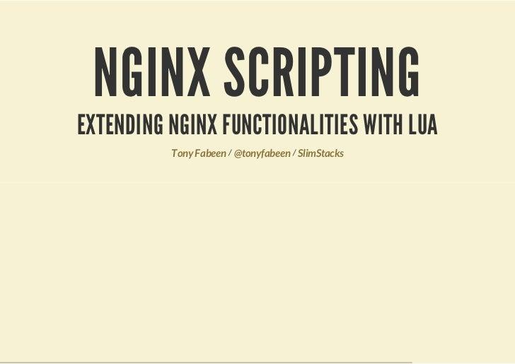 NGINX SCRIPTINGEXTENDING NGINX FUNCTIONALITIES WITH LUA          Tony Fabeen / @tonyfabeen / SlimStacks
