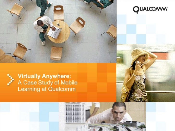 <ul><li>Virtually Anywhere: A Case Study of Mobile Learning at Qualcomm </li></ul>
