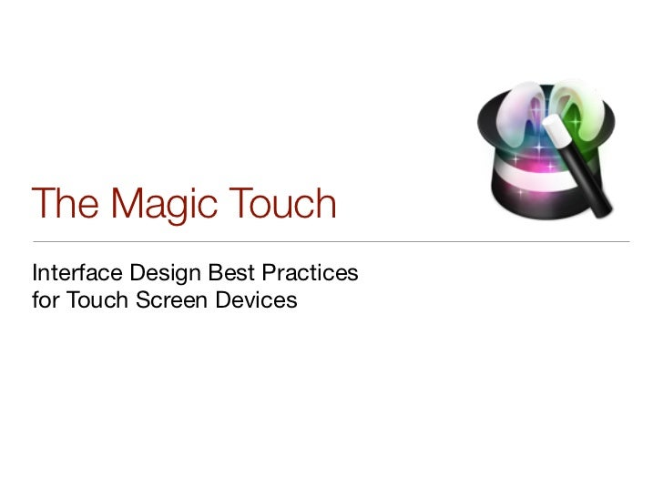 The Magic TouchInterface Design Best Practicesfor Touch Screen Devices