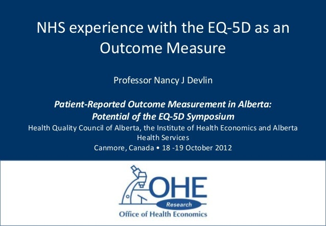 NHS experience with the EQ-5D as an          Outcome Measure                         Professor Nancy J Devlin       Patien...