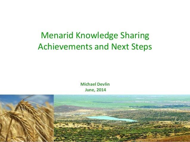 Menarid Knowledge Sharing Achievements and Next Steps Michael Devlin June, 2014