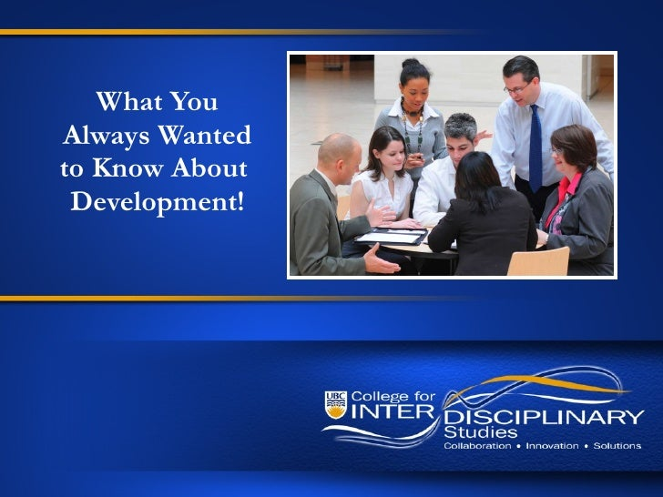 Everything You Always Wanted to Know About Development (UBC CFIS)