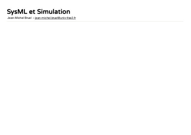 SysML et Simulation Jean-Michel Bruel – jean-michel.bruel@univ-tlse2.fr