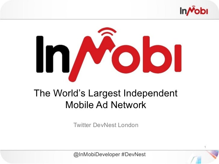 The World's Largest Independent      Mobile Ad Network        Twitter DevNest London                                    1 ...