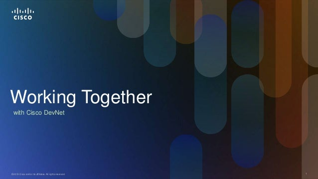 Working Together with Cisco DevNet  © 2013 Cisco and/or its affiliates. All rights reserved.  1