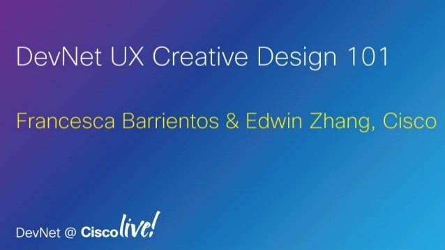 2© 2013-2014 Cisco and/or its affiliates. All rights reserved. Creative Workshop Talk UX Design Process Hands-on Design In...
