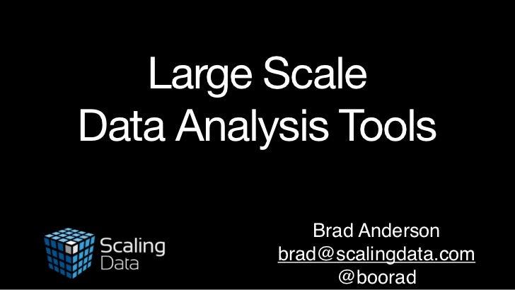 Large ScaleData Analysis Tools              Brad Anderson          brad@scalingdata.com                @boorad