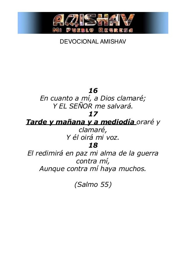 DEVOCIONAL AMISHAV! ! ! ! ! ! ! 16 En cuanto a mí, a Dios clamaré; Y EL SEÑOR me salvará. 17 Tarde y mañana y a mediodía ...