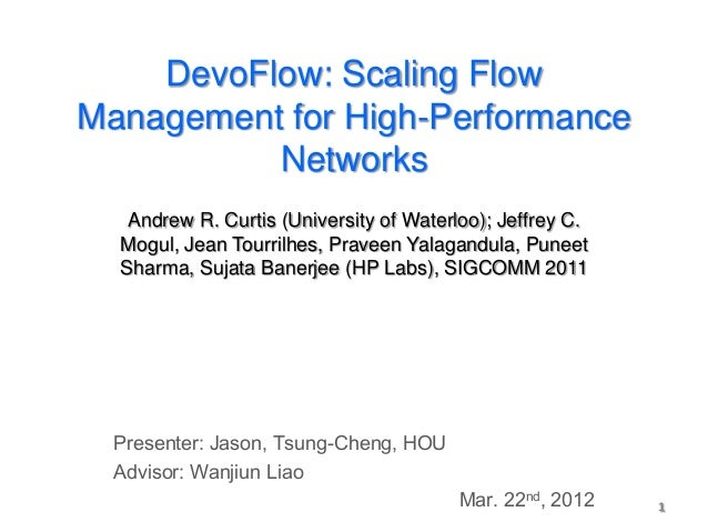 DevoFlow: Scaling FlowManagement for High-Performance          Networks   Andrew R. Curtis (University of Waterloo); Jeffr...