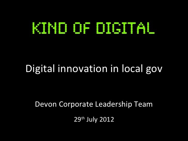 Digital innovation in local gov  Devon Corporate Leadership Team            29th July 2012