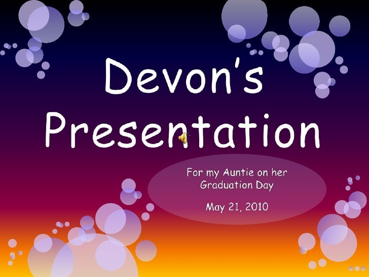 Devon's Presentation<br />For my Auntie on her Graduation Day<br />May 21, 2010<br />